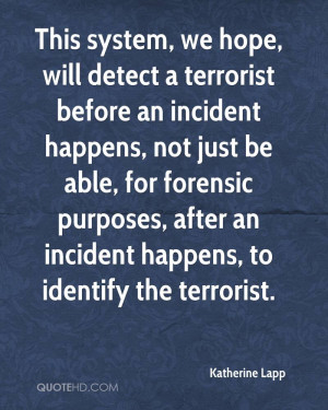 This system, we hope, will detect a terrorist before an incident ...