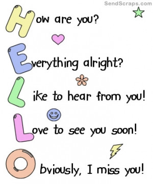 are you? Everything alright? Like to hear from you! Love to see you ...
