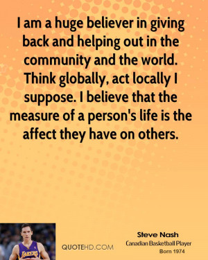 am a huge believer in giving back and helping out in the community ...