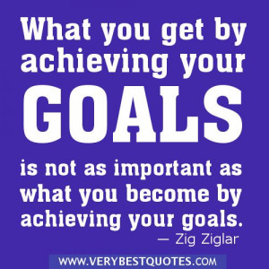 Zig Ziglar Quotes On Goals | Goal quotes - What you get by achieving ...