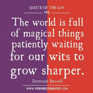 The world is full of magical things patiently waiting for our wits to ...