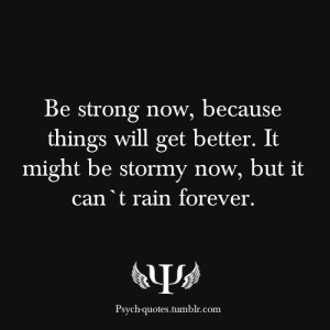 ... will get better. It might be stormy now, but it can`t rain forever