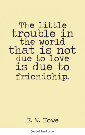 ... howe more friendship quotes life quotes success quotes
