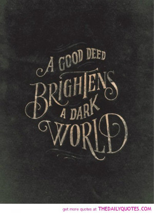 good-deed-brightens-dark-world-life-quotes-sayings-pictures.jpg