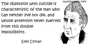 Emil Cioran - The obsession with suicide is characteristic of the man ...