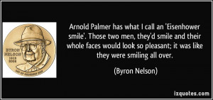 Arnold Palmer has what I call an 'Eisenhower smile'. Those two men ...