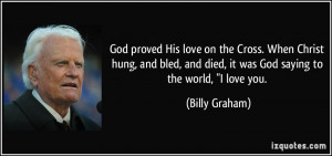 God proved His love on the Cross. When Christ hung, and bled, and died ...