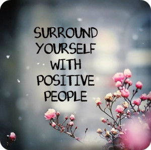 ... Positive People: Quote About Surround Positive People ~ Daily