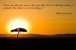 ... is a miracle. The other is as if everything is! - Albert Eeinstein