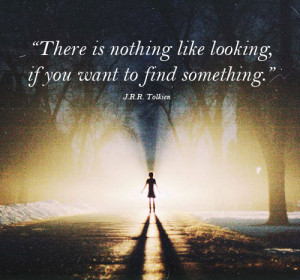 """There is nothing like looking if you want to find something"""""""