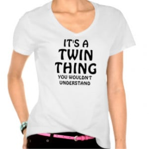 It's a Twin thing you wouldn't understand Tshirts