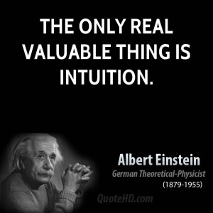 The only real valuable thing is intuition.