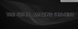 THE SUPER AMAZING PROJECT Profile Facebook Covers