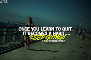 Motivational Quote: Once You Learn To Quit, It Becomes a Habit