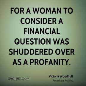 Victoria Woodhull - For a woman to consider a financial question was ...
