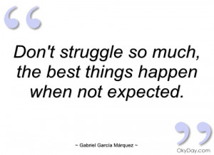 Don't struggle so much - Gabriel García Márquez - Quotes and sayings