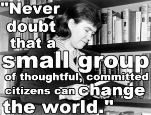 Margaret Mead. Change the world. The Progressive Dems have been doing ...