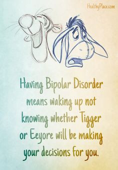 Bipolar quote: Having Bipolar Disorder means waking up not knowing ...