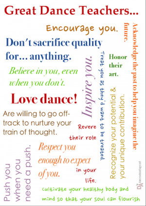 Great dance teachers love dance, honor their art, respect you enough ...