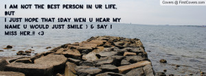 ... jUst HoPe tHaT 1dAy wEn U HeAr My NaME u wOulD juSt sMiLe :) & sAy I