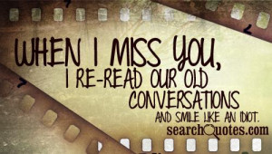 When I miss you, I re-read our old conversations and smile like an ...