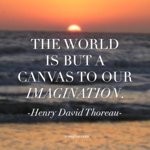 ... world is but a canvas to our imagination. Henry David Thoreau quote