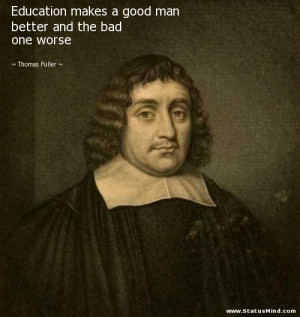 ... better and the bad one worse - Thomas Fuller Quotes - StatusMind.com