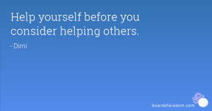 Help yourself before you consider helping others.