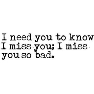 Need You To Know I Miss You So Bad