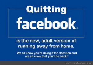Funny Picture - Attention seeking quitting facebook