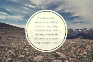 change, coming home, funny thing, quotes, sayings, the same, you