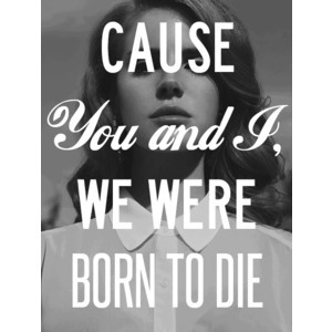 quotes Typography pictures Grunge lana del rey Born To Die bnw