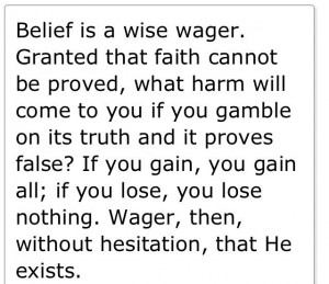 Blaise Pascal Quote Meaning that if i believe in God and im wrong i ...