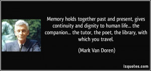 Memory holds together past and present, gives continuity and dignity ...