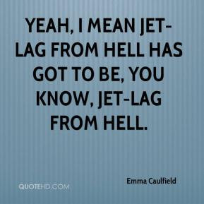 Emma Caulfield - Yeah, I mean jet-lag from hell has got to be, you ...