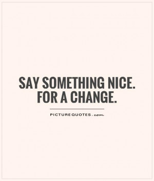 Say Something Quotes Say something nice.