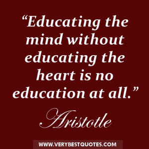 Educating the mind without educating the heart is no education at all ...