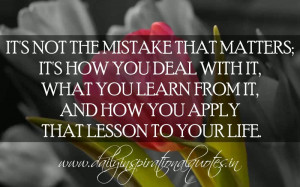 the mistake that matters; it's how you deal with it, what you learn ...