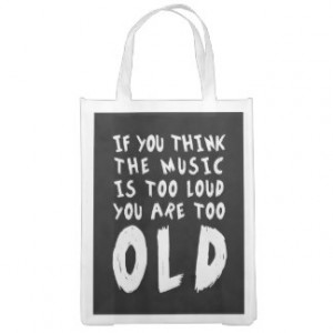Music Too Loud Too Old Funny Quote Market Totes