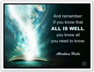 ... remember if you know that ALL IS WELL, you know all you need to know