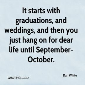 It starts with graduations, and weddings, and then you just hang on ...
