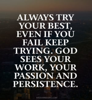 always-try-your-best-even-if-you-fail-keep-trying-god-sees-your-work ...
