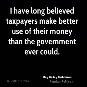 have long believed taxpayers make better use of their money than the ...