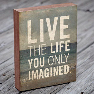 ... the Life You Only Imagined Wood Block Art Print by LuciusArt, $39.00