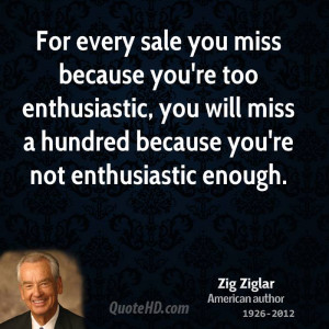 For every sale you miss because you're too enthusiastic, you will miss ...