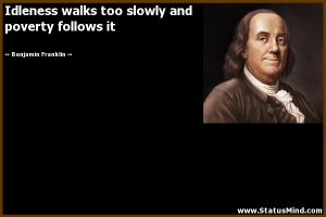 ... and poverty follows it - Benjamin Franklin Quotes - StatusMind.com