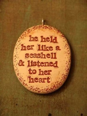 he held her like a seashell and listend to her heart