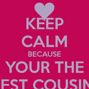 Keep Calm Cause I Have the Best Cousin
