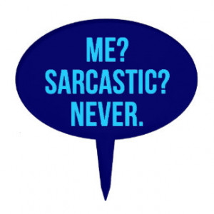 ME SARCASTIC NEVER FUNNY QUOTES MOTTO SAYINGS PERS CAKE TOPPERS