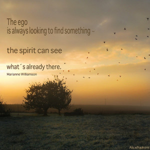 The ego is always looking to find something ~ the spirit can see what ...